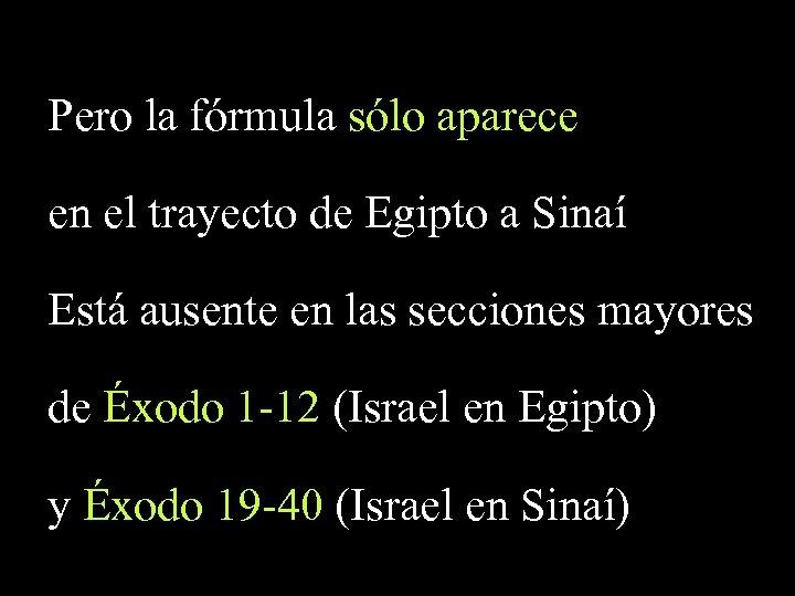Pero la fórmula sólo aparece en el trayecto de Egipto a Sinaí Está ausente