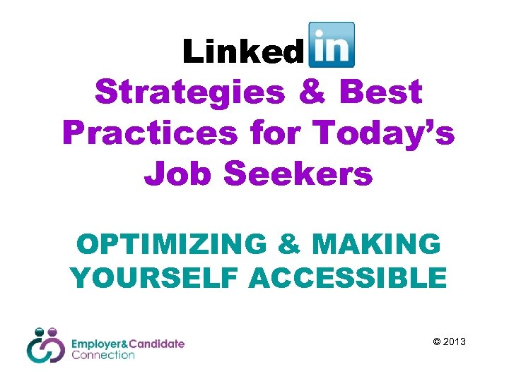 Linked. In Strategies & Best Practices for Today's Job Seekers OPTIMIZING & MAKING YOURSELF