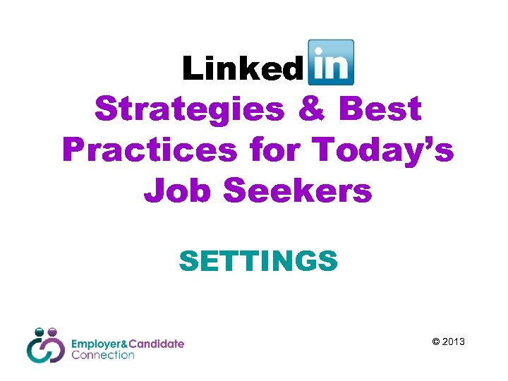 Linked. In Strategies & Best Practices for Today's Job Seekers SETTINGS © 2013