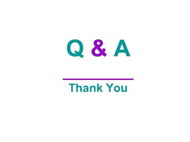 Q&A ____ Thank You
