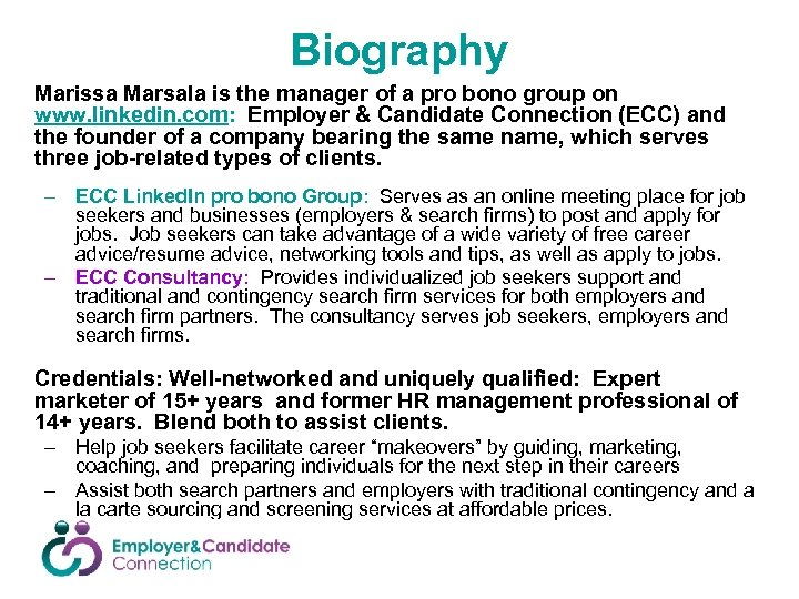 Biography Marissa Marsala is the manager of a pro bono group on www. linkedin.
