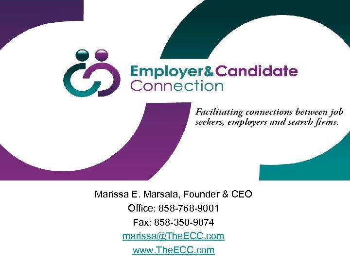 Marissa E. Marsala, Founder & CEO Office: 858 -768 -9001 Fax: 858 -350 -9874