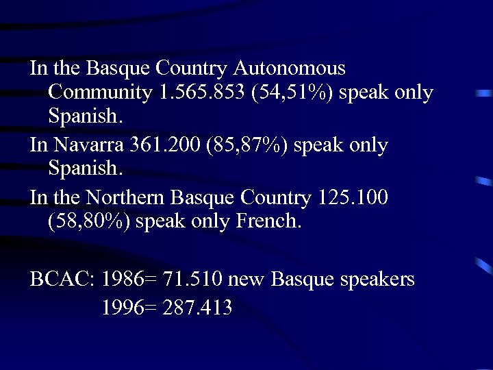 In the Basque Country Autonomous Community 1. 565. 853 (54, 51%) speak only Spanish.