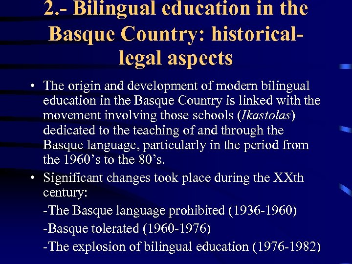 2. - Bilingual education in the Basque Country: historicallegal aspects • The origin and