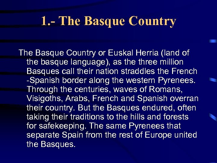 1. - The Basque Country or Euskal Herria (land of the basque language), as