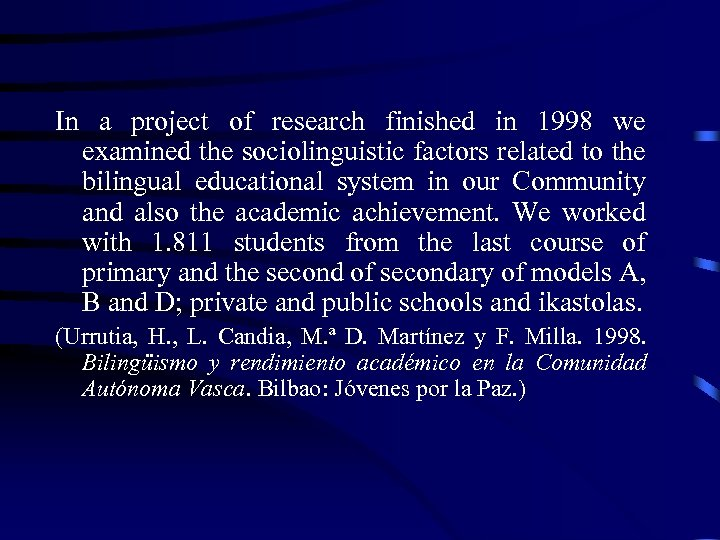 In a project of research finished in 1998 we examined the sociolinguistic factors related