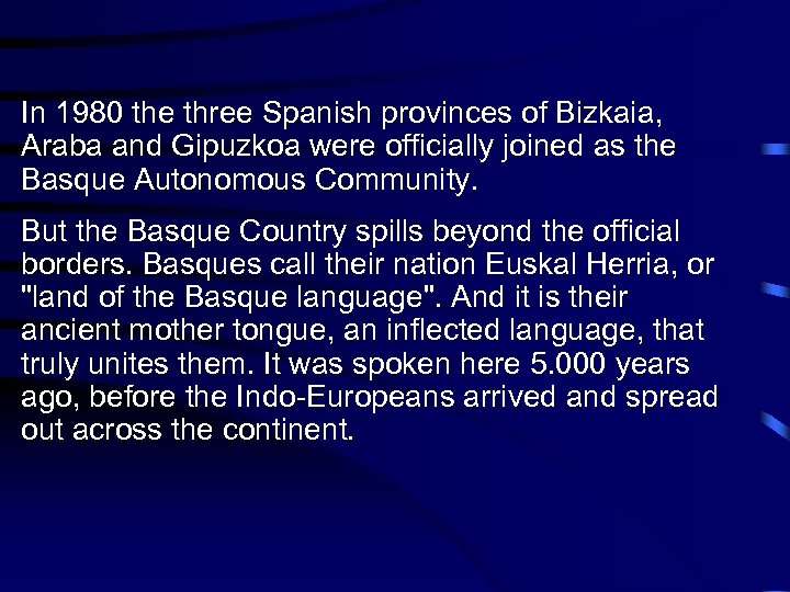 In 1980 the three Spanish provinces of Bizkaia, Araba and Gipuzkoa were officially joined
