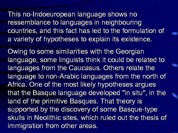 This no-Indoeuropean language shows no ressemblance to languages in neighbouring countries, and this fact