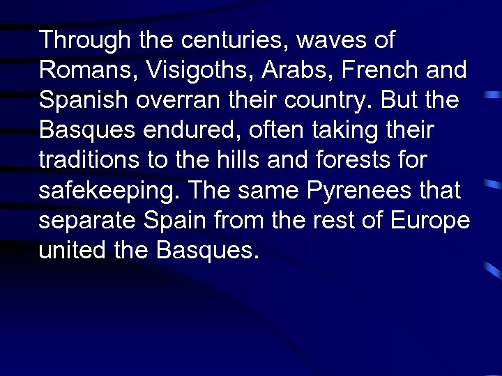 Through the centuries, waves of Romans, Visigoths, Arabs, French and Spanish overran their country.