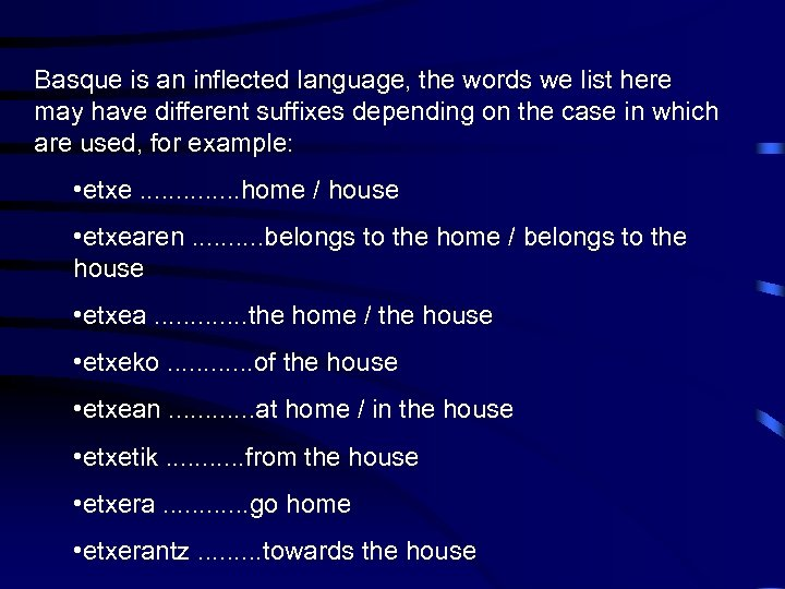 Basque is an inflected language, the words we list here may have different suffixes