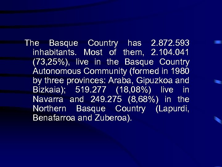 The Basque Country has 2. 872. 593 inhabitants. Most of them, 2. 104. 041