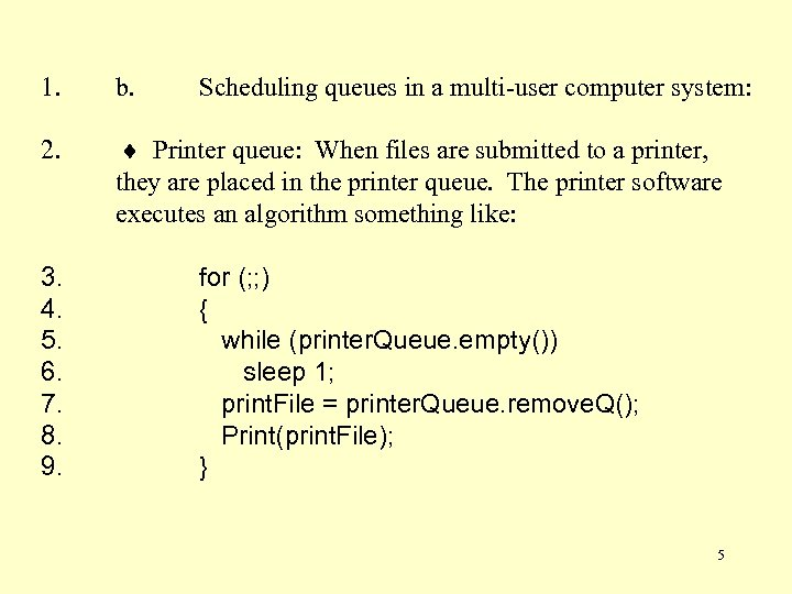 1. b. 2. Printer queue: When files are submitted to a printer, they are