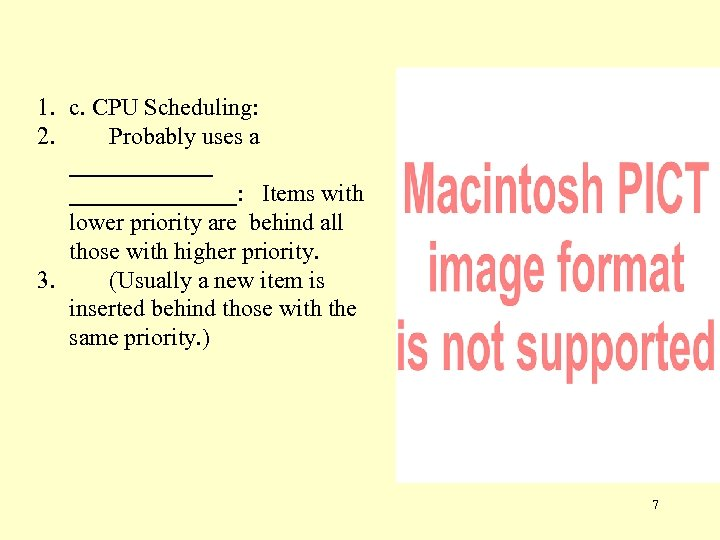 1. c. CPU Scheduling: 2. Probably uses a ______________: Items with lower priority are