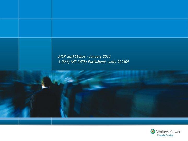 AICP Gulf States – January 2012 1 (866) 845 -3658; Participant code: 929109