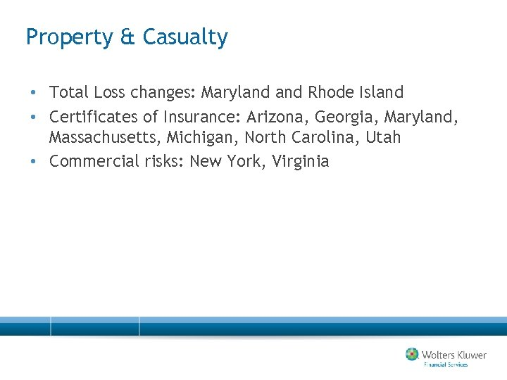 Property & Casualty • Total Loss changes: Maryland Rhode Island • Certificates of Insurance:
