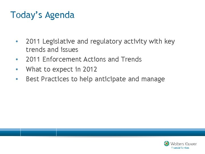 Today's Agenda • • 2011 Legislative and regulatory activity with key trends and issues