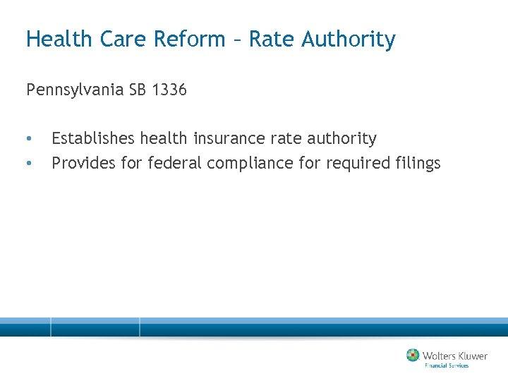 Health Care Reform – Rate Authority Pennsylvania SB 1336 • • Establishes health insurance