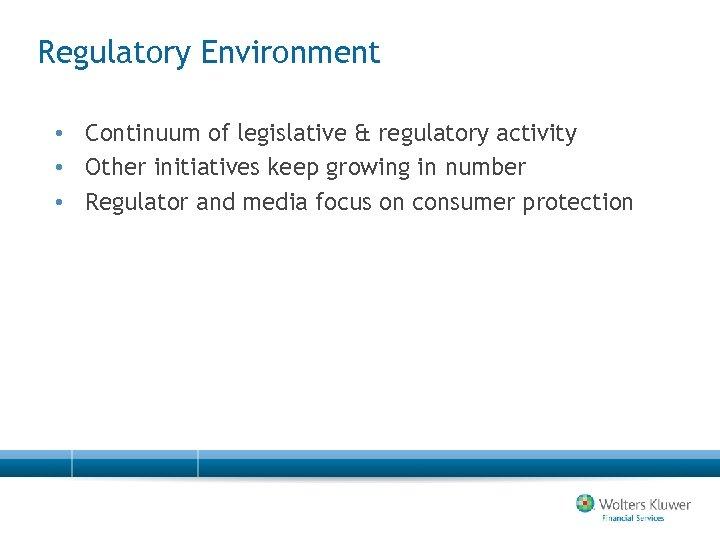 Regulatory Environment • Continuum of legislative & regulatory activity • Other initiatives keep growing