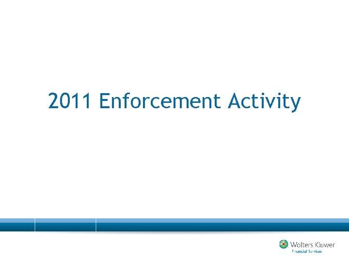 2011 Enforcement Activity