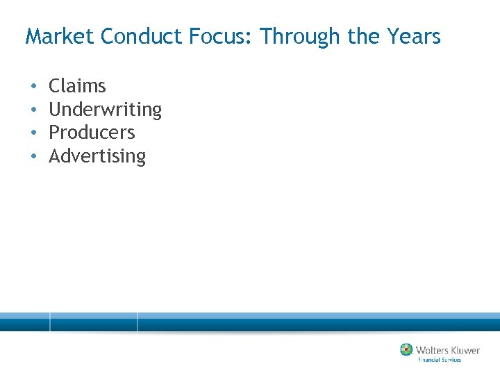 Market Conduct Focus: Through the Years • • Claims Underwriting Producers Advertising