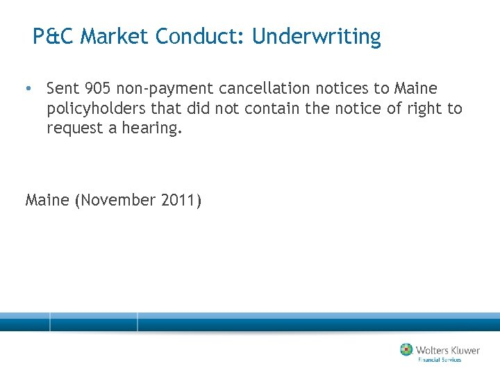 P&C Market Conduct: Underwriting • Sent 905 non-payment cancellation notices to Maine policyholders that