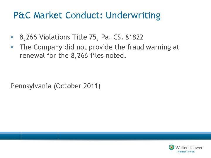 P&C Market Conduct: Underwriting • 8, 266 Violations Title 75, Pa. CS. § 1822