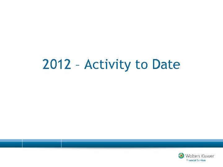 2012 – Activity to Date