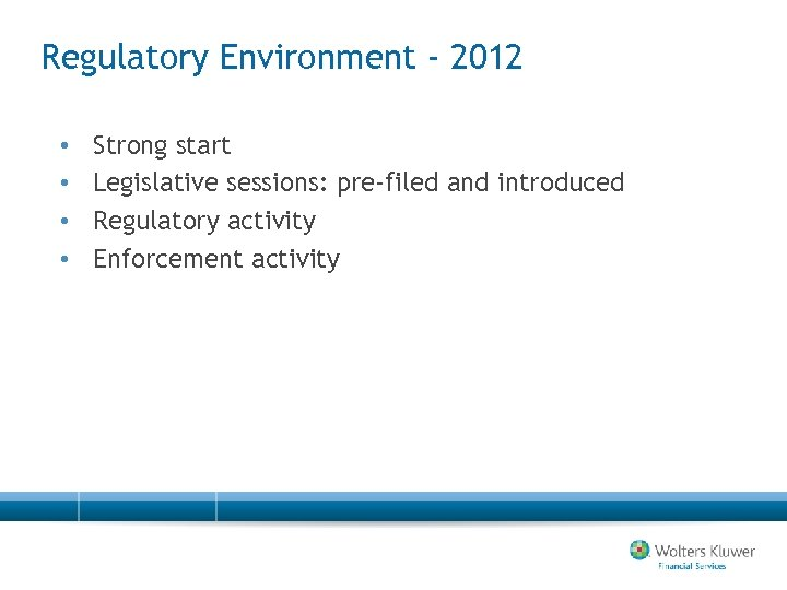 Regulatory Environment - 2012 • • Strong start Legislative sessions: pre-filed and introduced Regulatory
