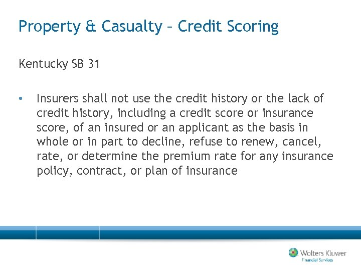 Property & Casualty – Credit Scoring Kentucky SB 31 • Insurers shall not use