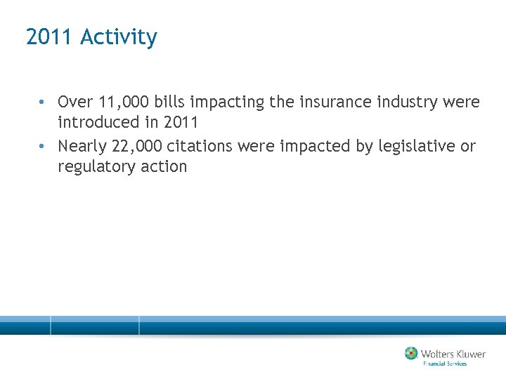 2011 Activity • Over 11, 000 bills impacting the insurance industry were introduced in