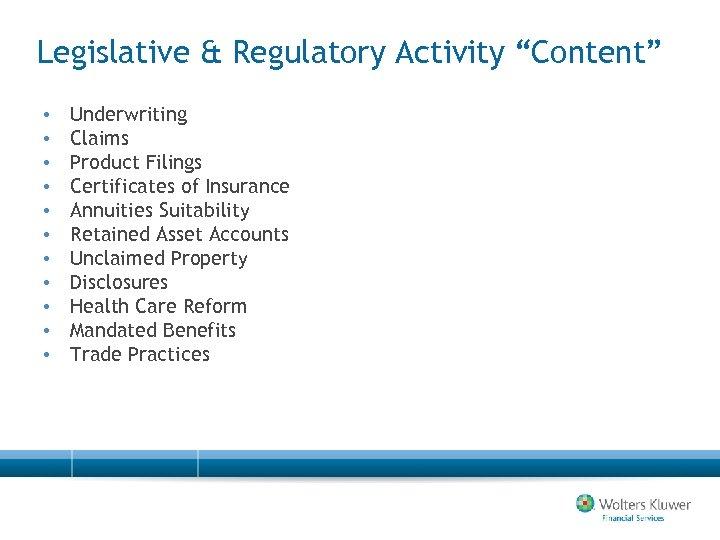 "Legislative & Regulatory Activity ""Content"" • • • Underwriting Claims Product Filings Certificates of"