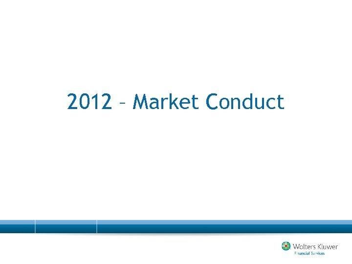 2012 – Market Conduct