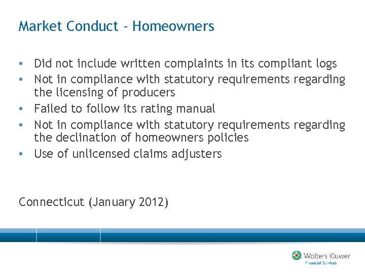 Market Conduct - Homeowners • Did not include written complaints in its compliant logs