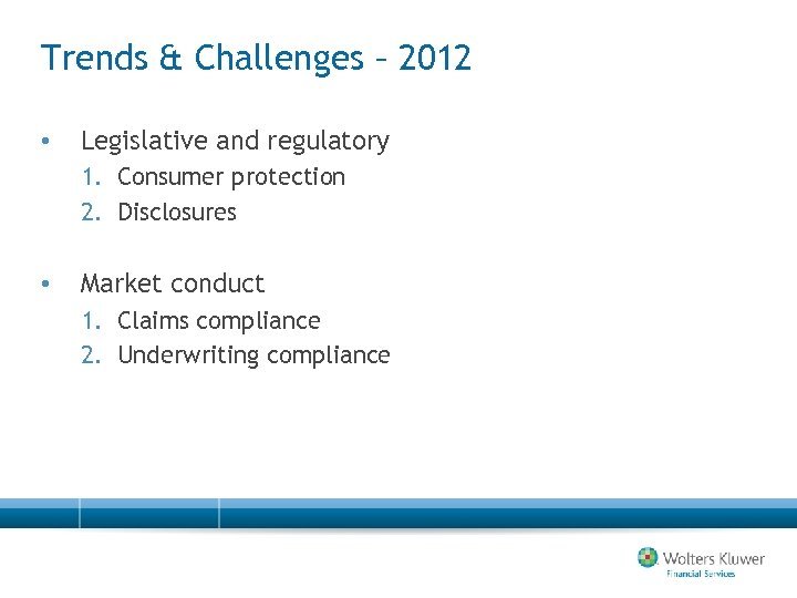 Trends & Challenges – 2012 • Legislative and regulatory 1. Consumer protection 2. Disclosures