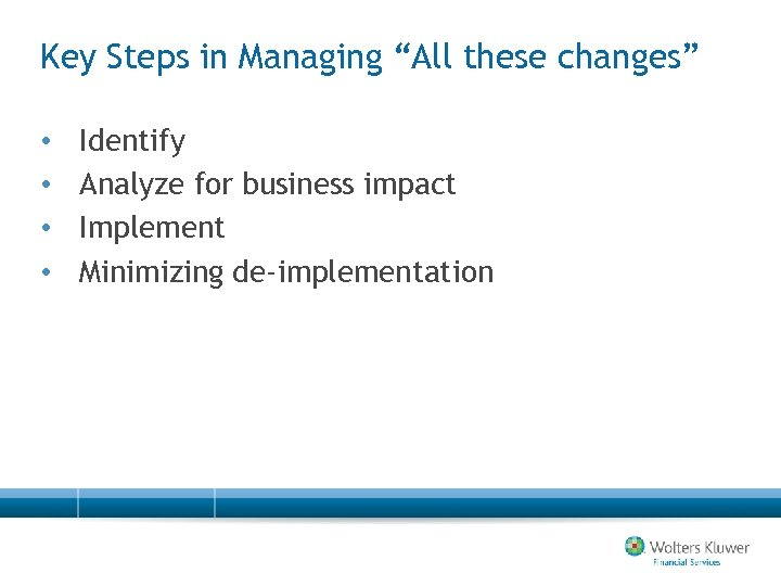 """Key Steps in Managing """"All these changes"""" • • Identify Analyze for business impact"""