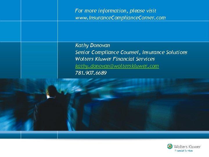 For more information, please visit www. Insurance. Compliance. Corner. com Kathy Donovan Senior Compliance