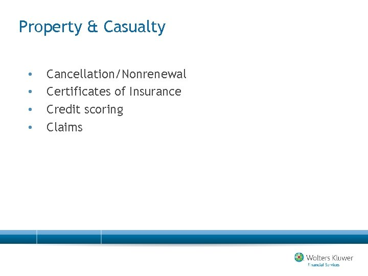 Property & Casualty • • Cancellation/Nonrenewal Certificates of Insurance Credit scoring Claims