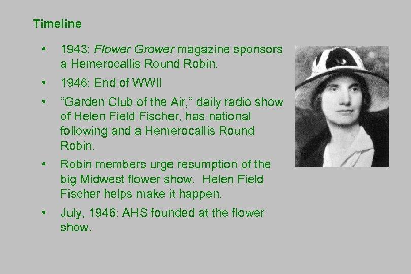 Timeline • 1943: Flower Grower magazine sponsors a Hemerocallis Round Robin. • 1946: End