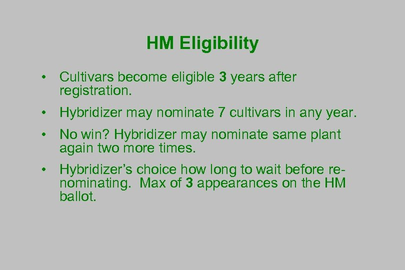 HM Eligibility • Cultivars become eligible 3 years after registration. • Hybridizer may nominate