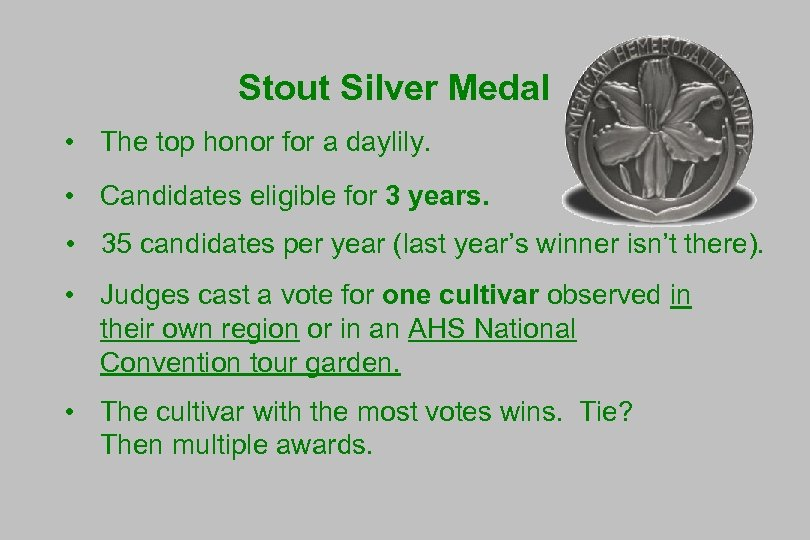Stout Silver Medal • The top honor for a daylily. • Candidates eligible for