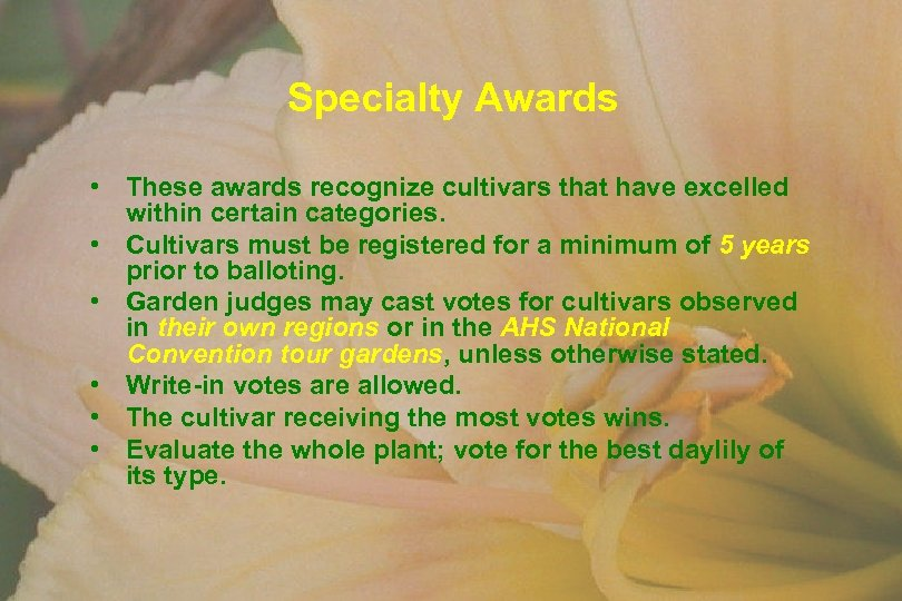 Specialty Awards • These awards recognize cultivars that have excelled within certain categories. •