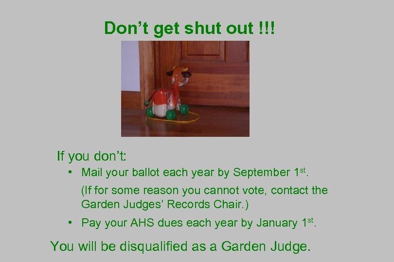Don't get shut out !!! If you don't: • Mail your ballot each year