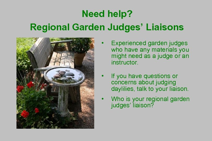 Need help? Regional Garden Judges' Liaisons • Experienced garden judges who have any materials