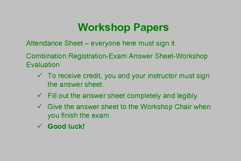 Workshop Papers Attendance Sheet – everyone here must sign it. Combination Registration-Exam Answer Sheet-Workshop