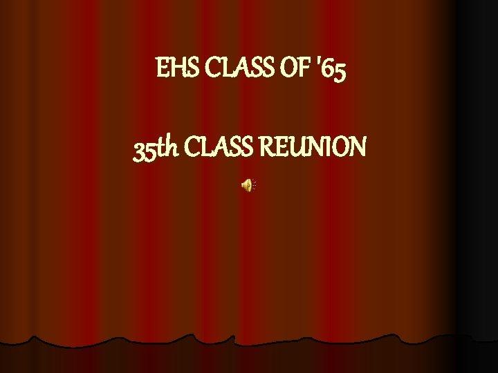 EHS CLASS OF '65 35 th CLASS REUNION