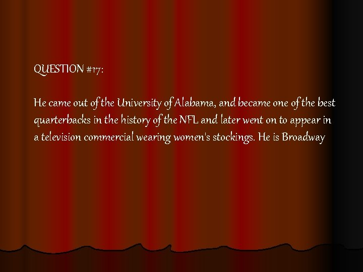 QUESTION #17: He came out of the University of Alabama, and became one of