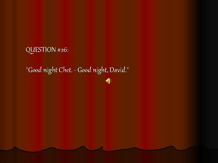 QUESTION #26: