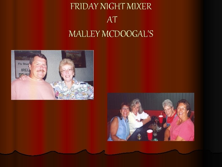 FRIDAY NIGHT MIXER AT MALLEY MCDOOGAL'S