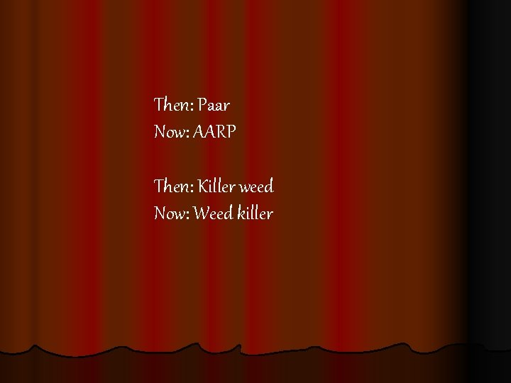 Then: Paar Now: AARP Then: Killer weed Now: Weed killer