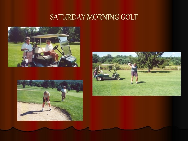 SATURDAY MORNING GOLF